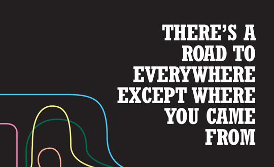 There's a Road to Everywhere Except Where You Came From